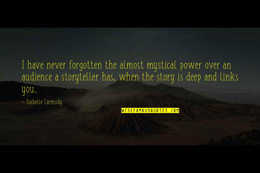 I Have Never Forgotten You Quotes By Isobelle Carmody: I have never forgotten the almost mystical power