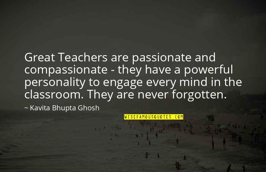 I Have Never Forgotten You Quotes By Kavita Bhupta Ghosh: Great Teachers are passionate and compassionate - they