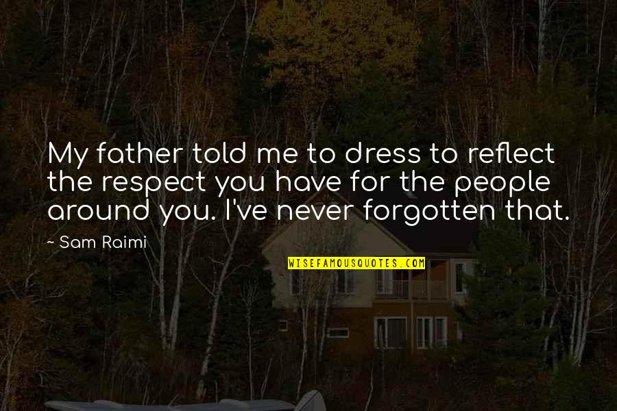 I Have Never Forgotten You Quotes By Sam Raimi: My father told me to dress to reflect