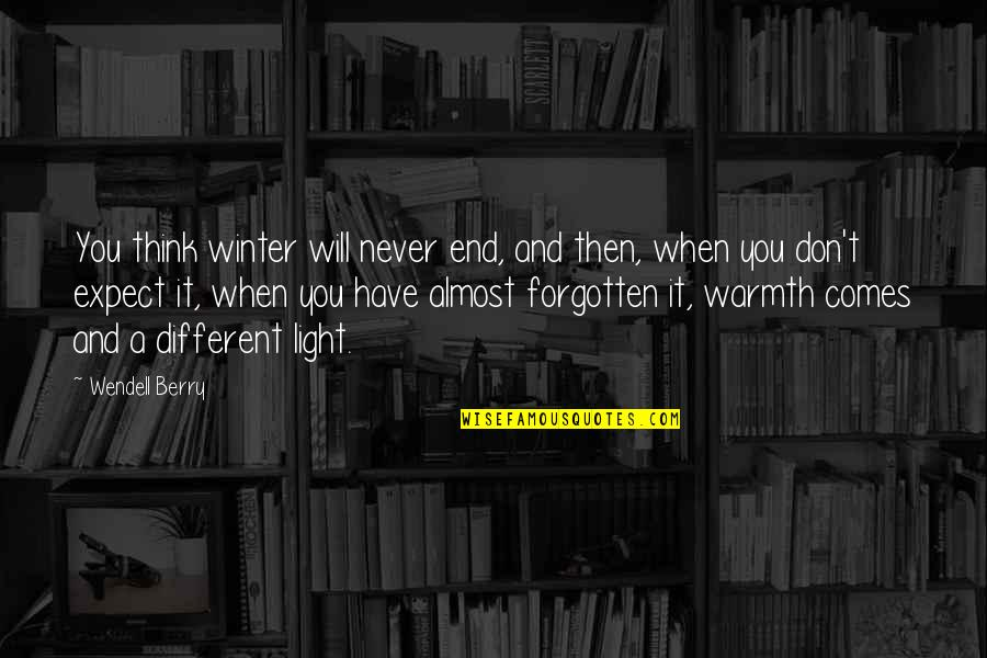 I Have Never Forgotten You Quotes By Wendell Berry: You think winter will never end, and then,