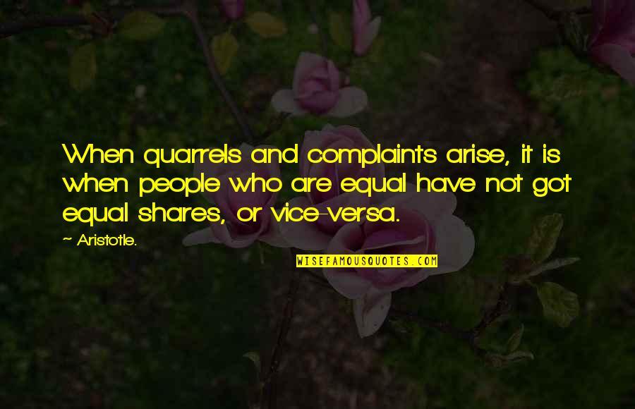I Have No Complaints Quotes By Aristotle.: When quarrels and complaints arise, it is when