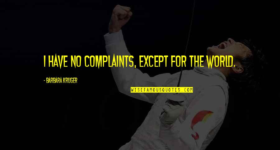 I Have No Complaints Quotes By Barbara Kruger: I have no complaints, except for the world.