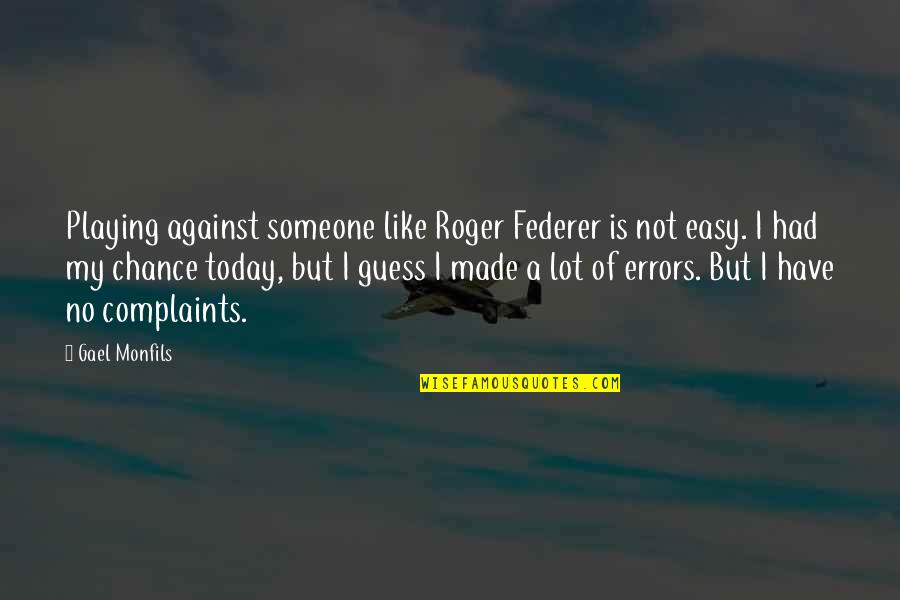 I Have No Complaints Quotes By Gael Monfils: Playing against someone like Roger Federer is not