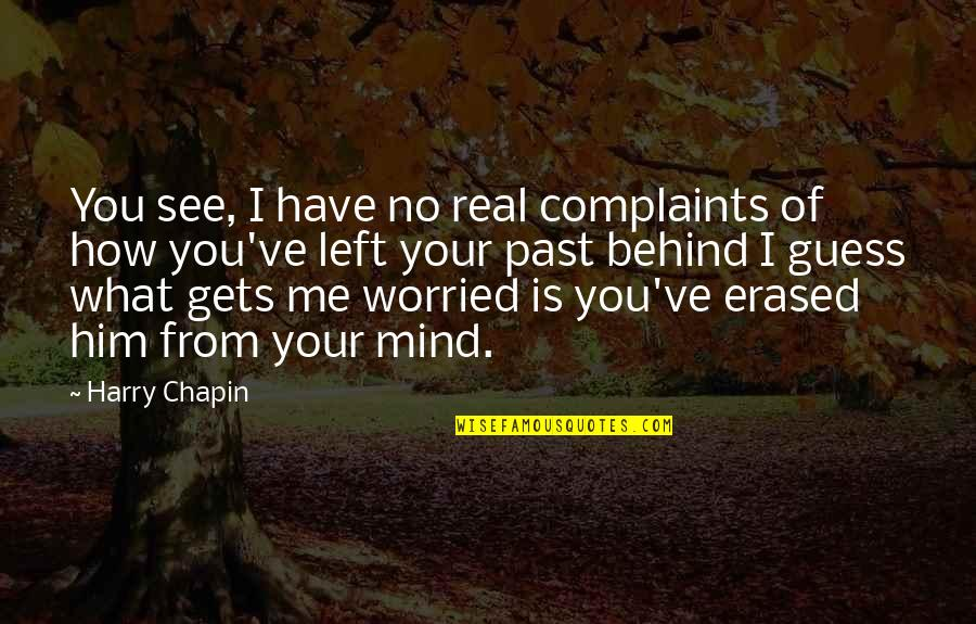 I Have No Complaints Quotes By Harry Chapin: You see, I have no real complaints of