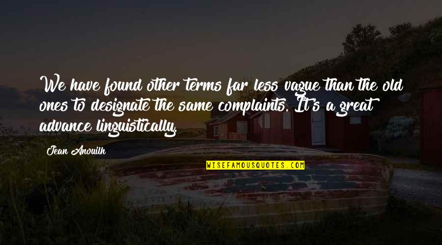 I Have No Complaints Quotes By Jean Anouilh: We have found other terms far less vague