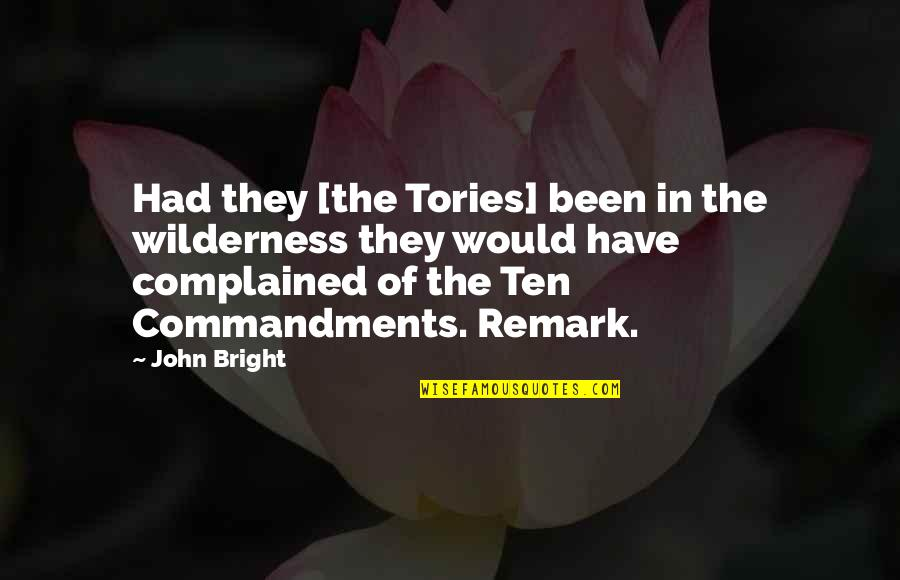 I Have No Complaints Quotes By John Bright: Had they [the Tories] been in the wilderness