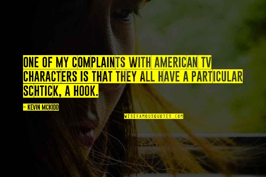 I Have No Complaints Quotes By Kevin McKidd: One of my complaints with American TV characters