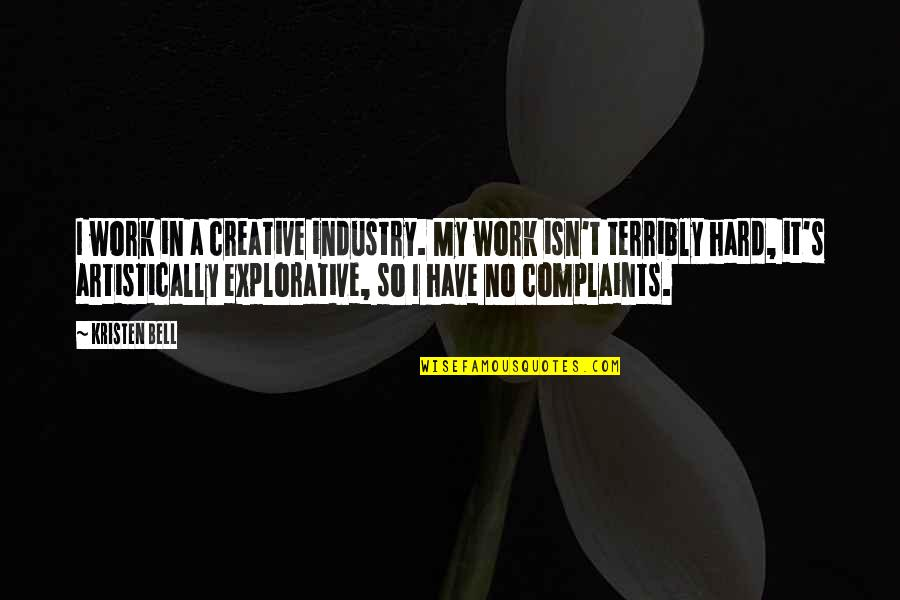 I Have No Complaints Quotes By Kristen Bell: I work in a creative industry. My work