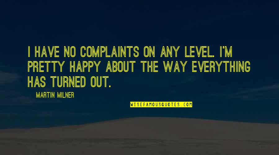 I Have No Complaints Quotes By Martin Milner: I have no complaints on any level. I'm