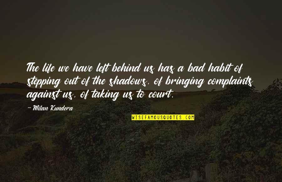 I Have No Complaints Quotes By Milan Kundera: The life we have left behind us has