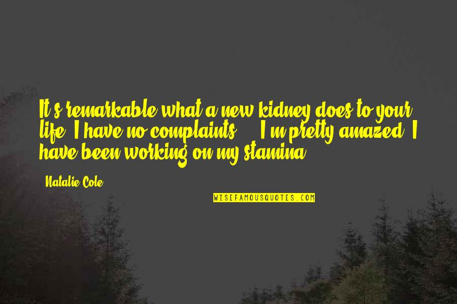 I Have No Complaints Quotes By Natalie Cole: It's remarkable what a new kidney does to