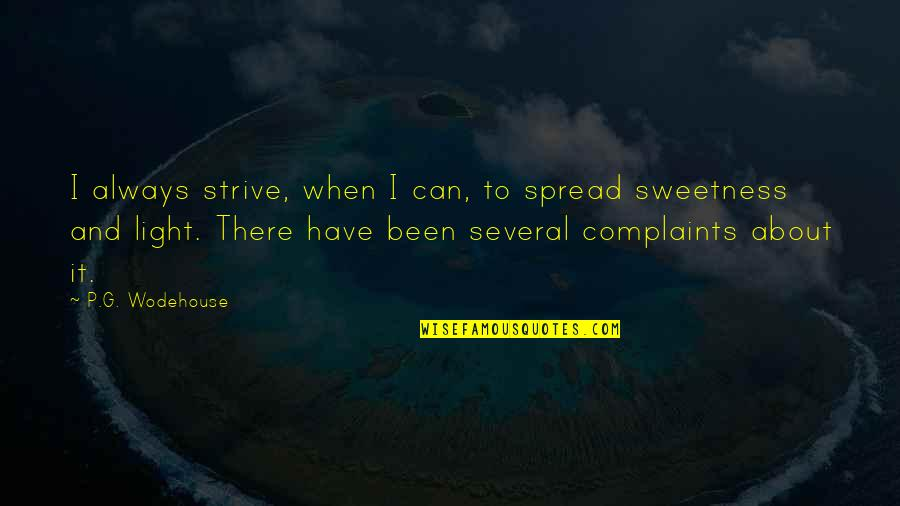 I Have No Complaints Quotes By P.G. Wodehouse: I always strive, when I can, to spread
