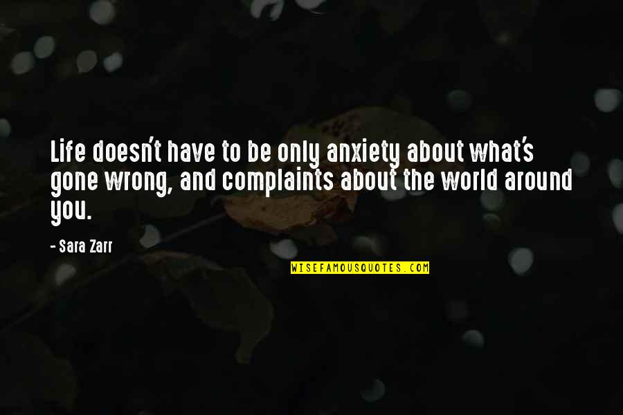 I Have No Complaints Quotes By Sara Zarr: Life doesn't have to be only anxiety about