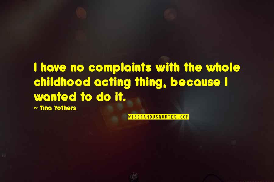 I Have No Complaints Quotes By Tina Yothers: I have no complaints with the whole childhood