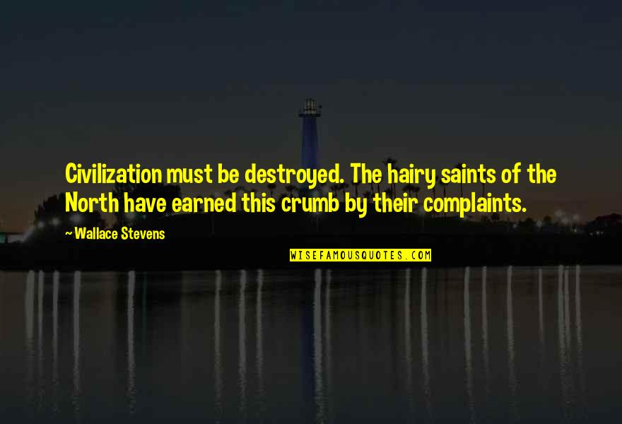 I Have No Complaints Quotes By Wallace Stevens: Civilization must be destroyed. The hairy saints of