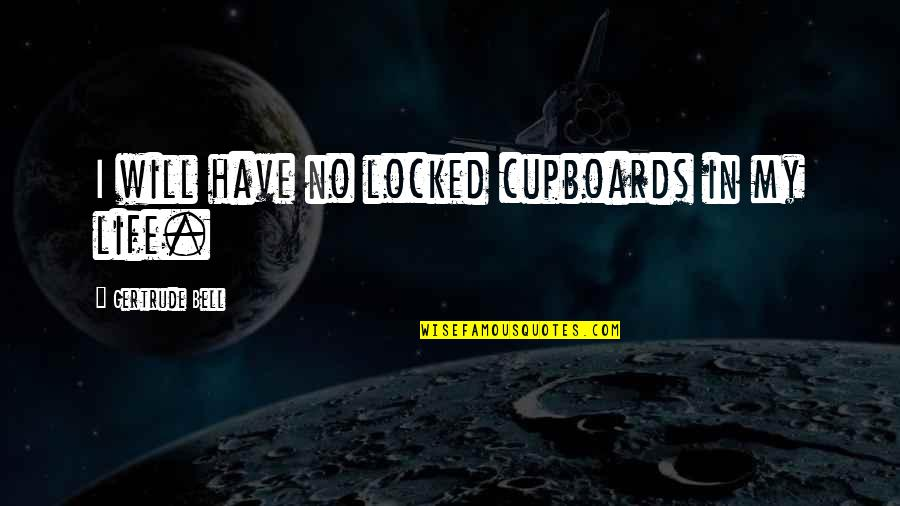 I Have No Life Without You Quotes By Gertrude Bell: I will have no locked cupboards in my