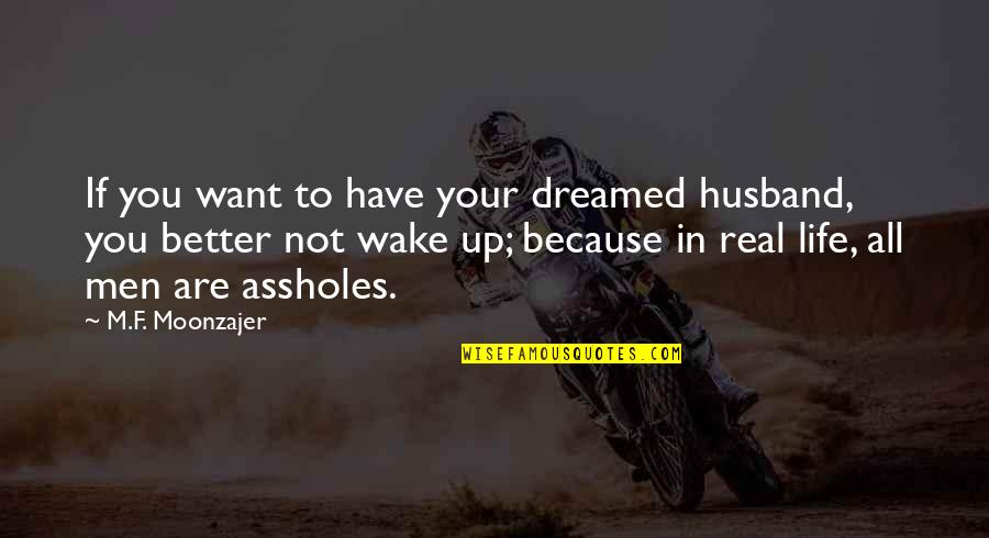 I Have No Life Without You Quotes By M.F. Moonzajer: If you want to have your dreamed husband,