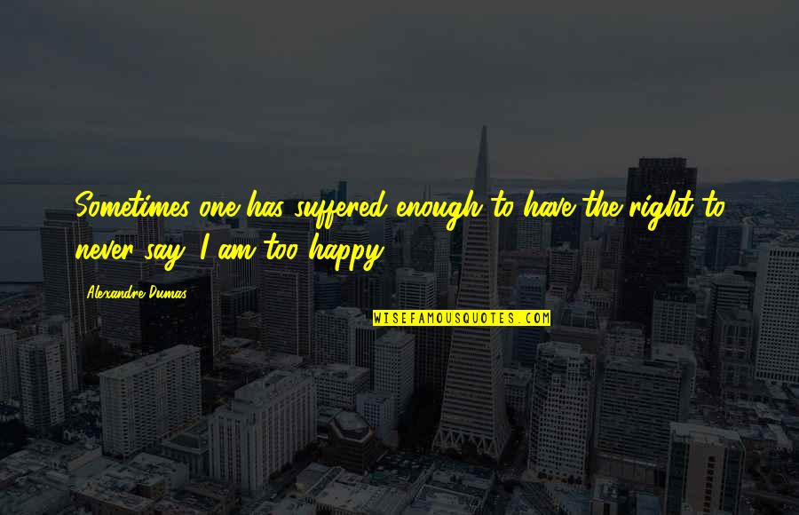 I Have Suffered Enough Quotes By Alexandre Dumas: Sometimes one has suffered enough to have the