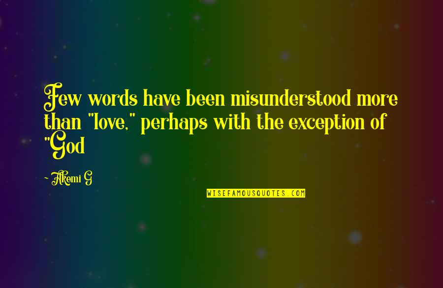 """I Have Unconditional Love For You Quotes By Akemi G: Few words have been misunderstood more than """"love,"""""""