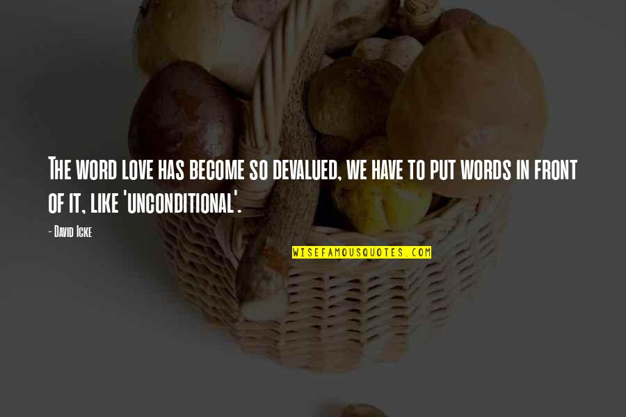 I Have Unconditional Love For You Quotes By David Icke: The word love has become so devalued, we