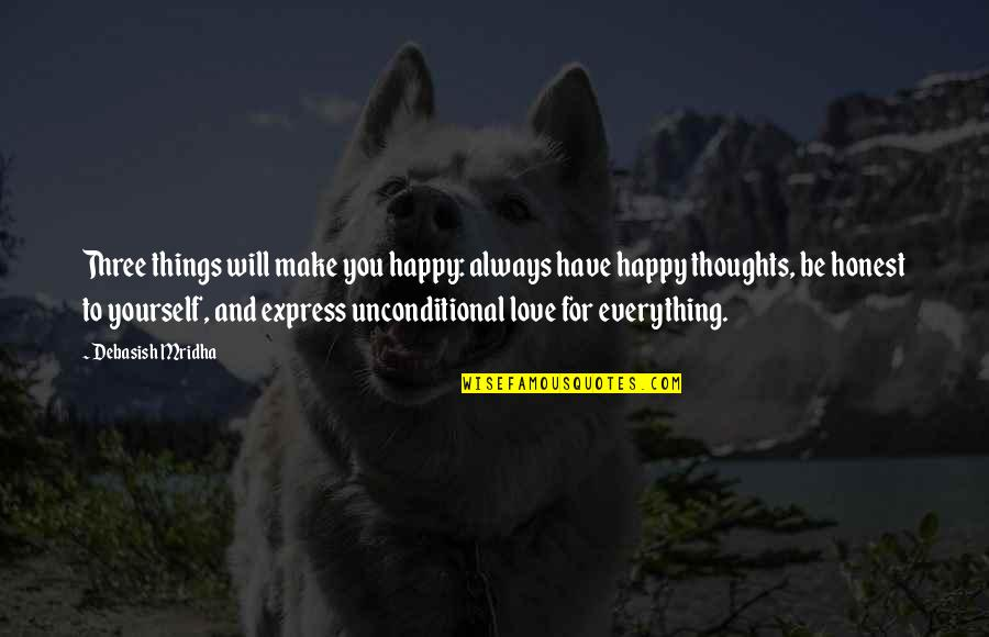 I Have Unconditional Love For You Quotes By Debasish Mridha: Three things will make you happy: always have