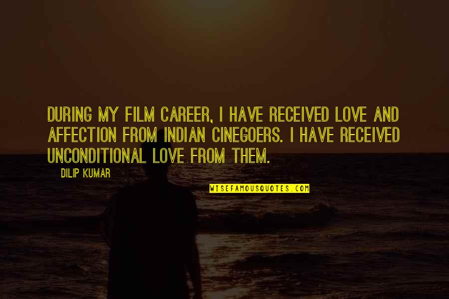I Have Unconditional Love For You Quotes By Dilip Kumar: During my film career, I have received love