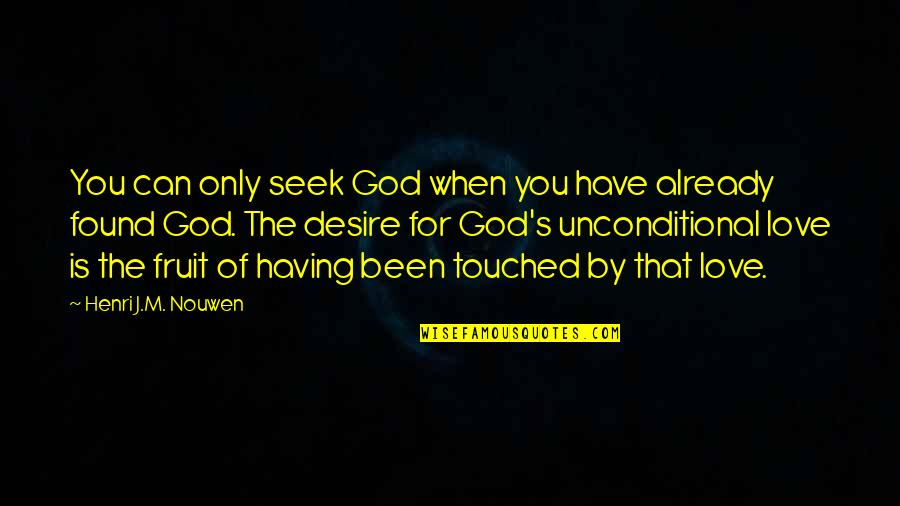 I Have Unconditional Love For You Quotes By Henri J.M. Nouwen: You can only seek God when you have