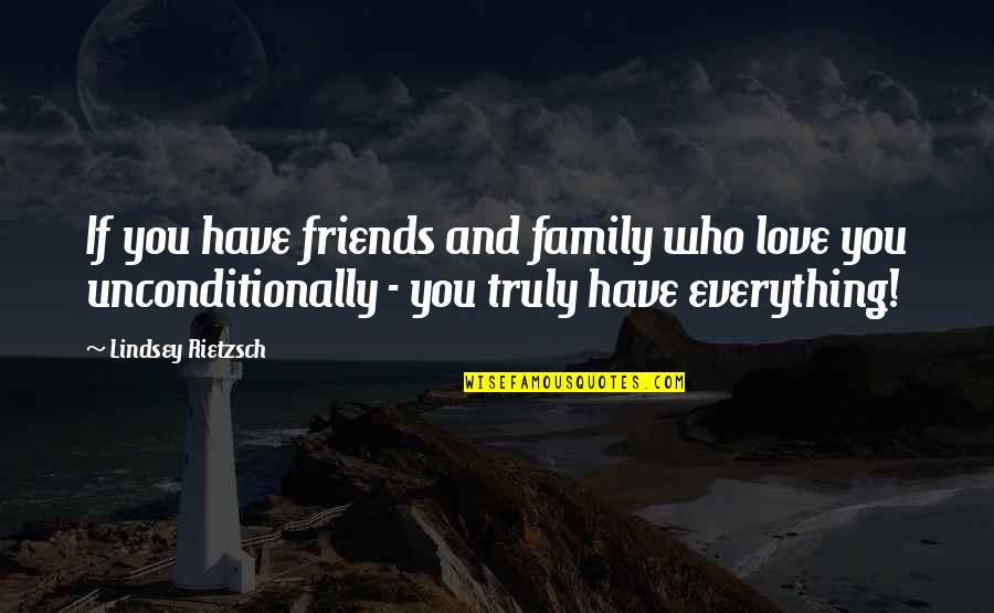 I Have Unconditional Love For You Quotes By Lindsey Rietzsch: If you have friends and family who love