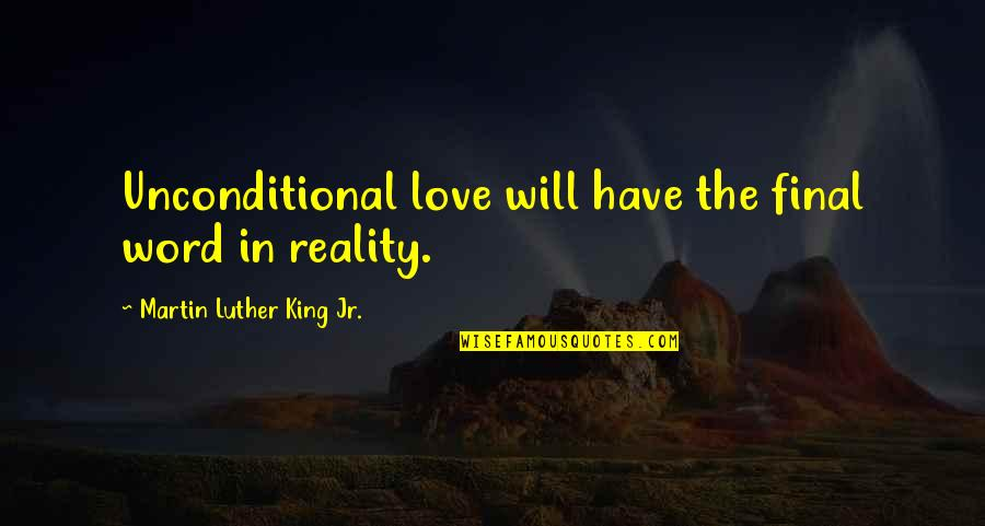 I Have Unconditional Love For You Quotes By Martin Luther King Jr.: Unconditional love will have the final word in