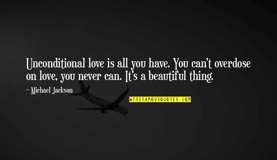 I Have Unconditional Love For You Quotes By Michael Jackson: Unconditional love is all you have. You can't