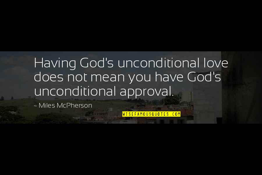I Have Unconditional Love For You Quotes By Miles McPherson: Having God's unconditional love does not mean you