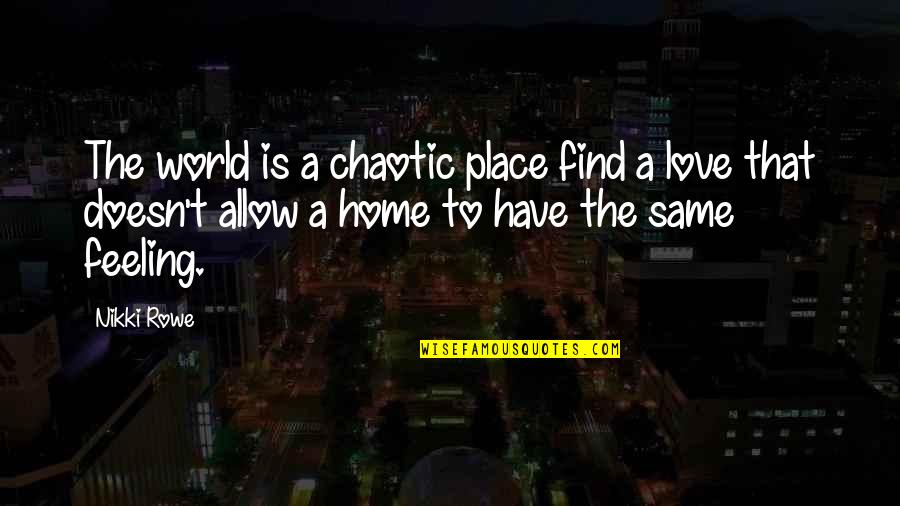 I Have Unconditional Love For You Quotes By Nikki Rowe: The world is a chaotic place find a