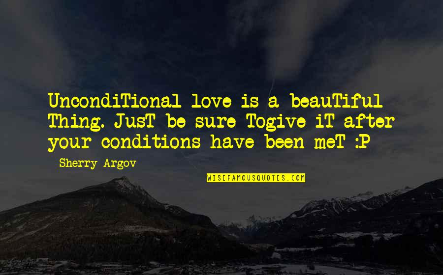 I Have Unconditional Love For You Quotes By Sherry Argov: UncondiTional love is a beauTiful Thing. JusT be