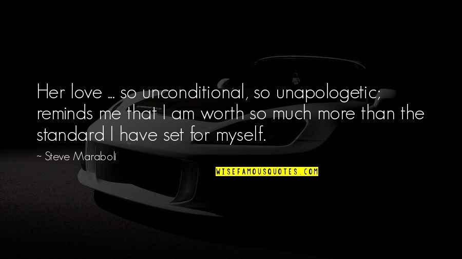 I Have Unconditional Love For You Quotes By Steve Maraboli: Her love ... so unconditional, so unapologetic; reminds