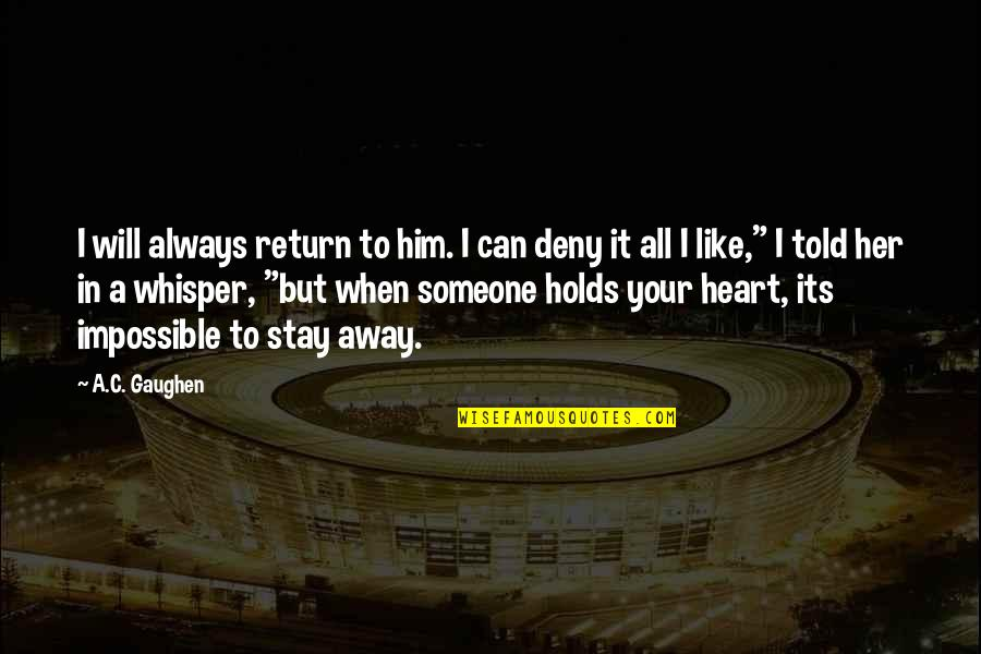 I Heart Him Quotes By A.C. Gaughen: I will always return to him. I can