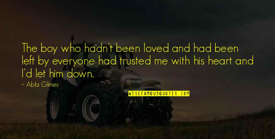 I Heart Him Quotes By Abbi Glines: The boy who hadn't been loved and had