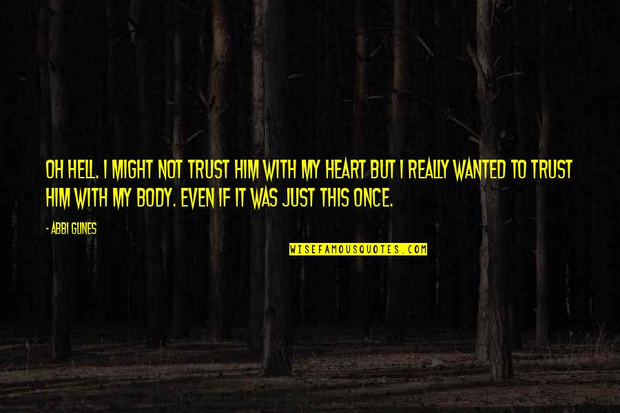 I Heart Him Quotes By Abbi Glines: Oh hell. I might not trust him with