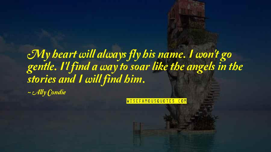 I Heart Him Quotes By Ally Condie: My heart will always fly his name. I