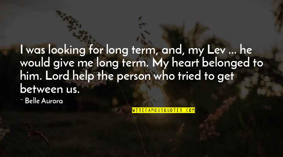 I Heart Him Quotes By Belle Aurora: I was looking for long term, and, my