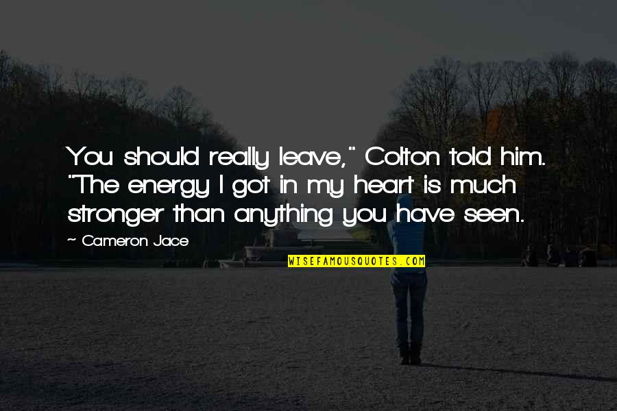 "I Heart Him Quotes By Cameron Jace: You should really leave,"" Colton told him. ""The"