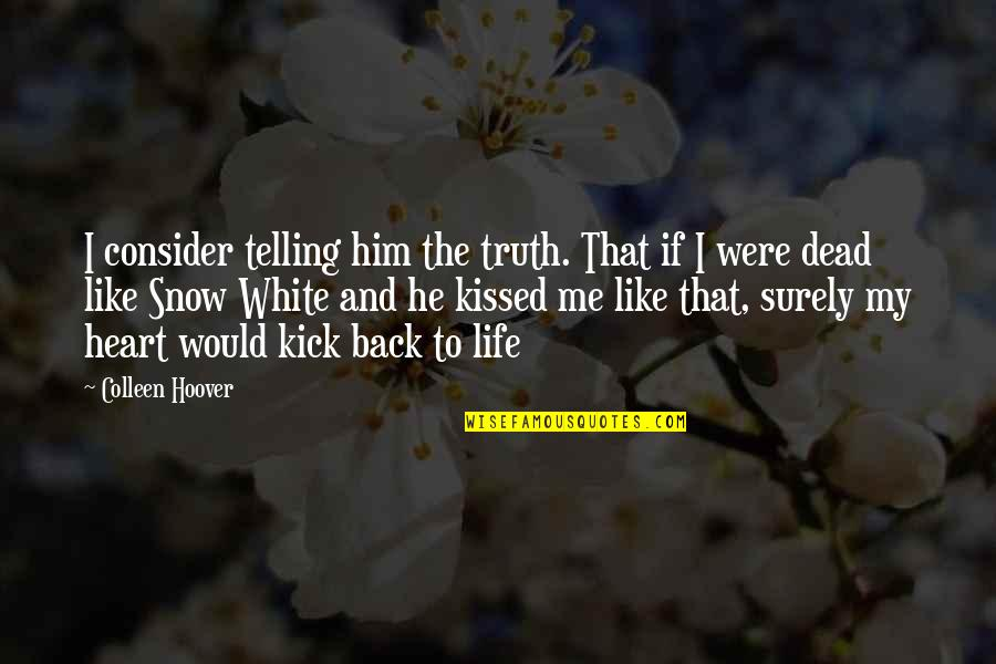 I Heart Him Quotes By Colleen Hoover: I consider telling him the truth. That if