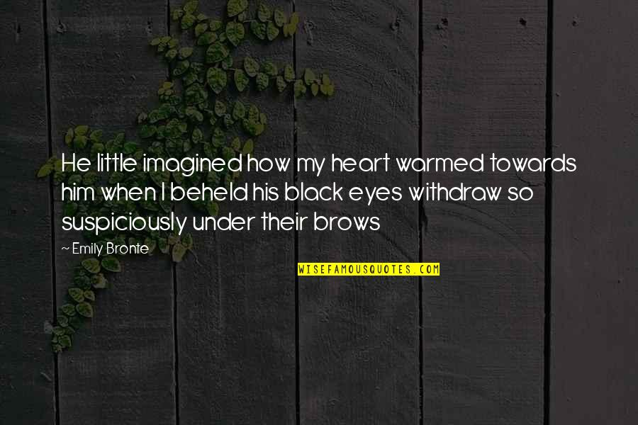 I Heart Him Quotes By Emily Bronte: He little imagined how my heart warmed towards