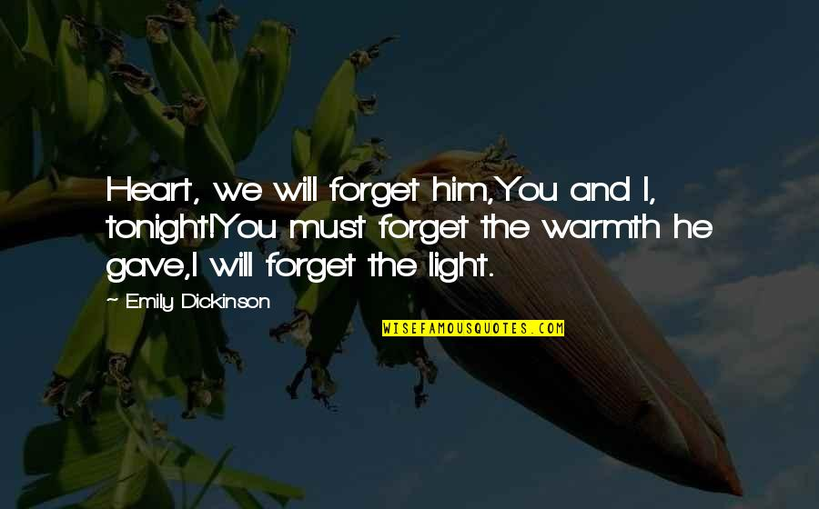 I Heart Him Quotes By Emily Dickinson: Heart, we will forget him,You and I, tonight!You