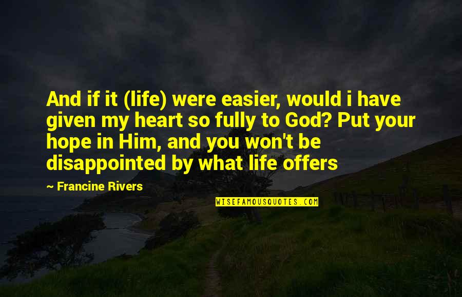 I Heart Him Quotes By Francine Rivers: And if it (life) were easier, would i