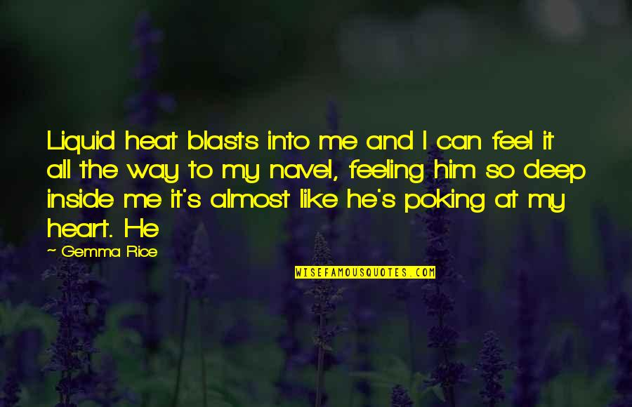 I Heart Him Quotes By Gemma Rice: Liquid heat blasts into me and I can