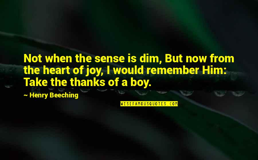 I Heart Him Quotes By Henry Beeching: Not when the sense is dim, But now