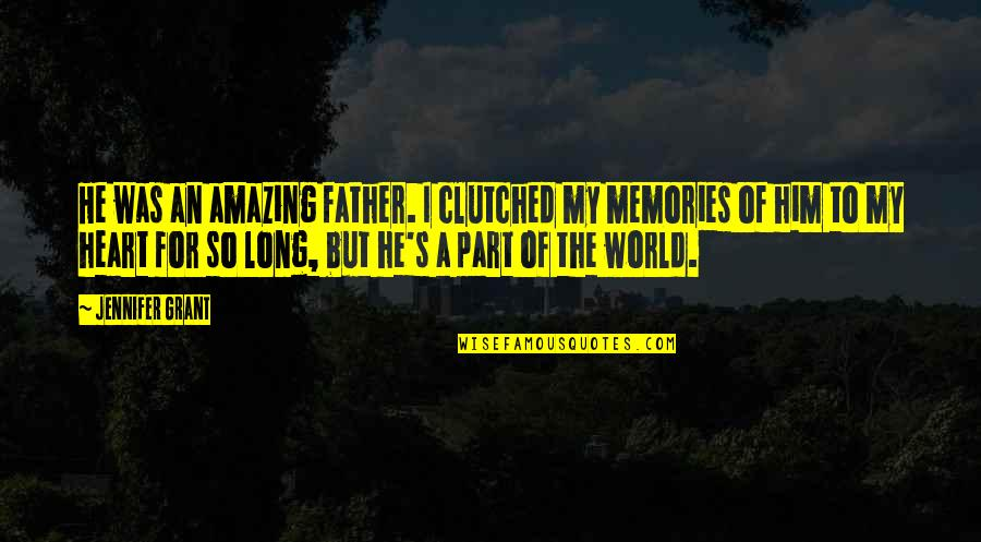 I Heart Him Quotes By Jennifer Grant: He was an amazing father. I clutched my