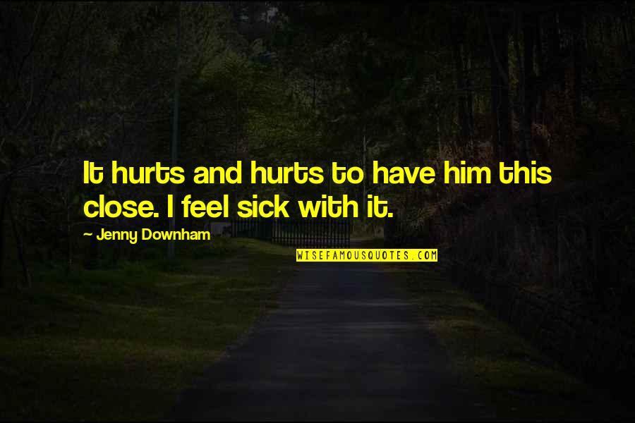 I Heart Him Quotes By Jenny Downham: It hurts and hurts to have him this
