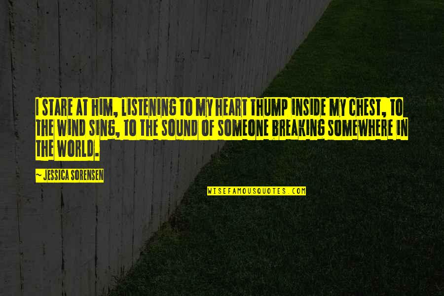 I Heart Him Quotes By Jessica Sorensen: I stare at him, listening to my heart