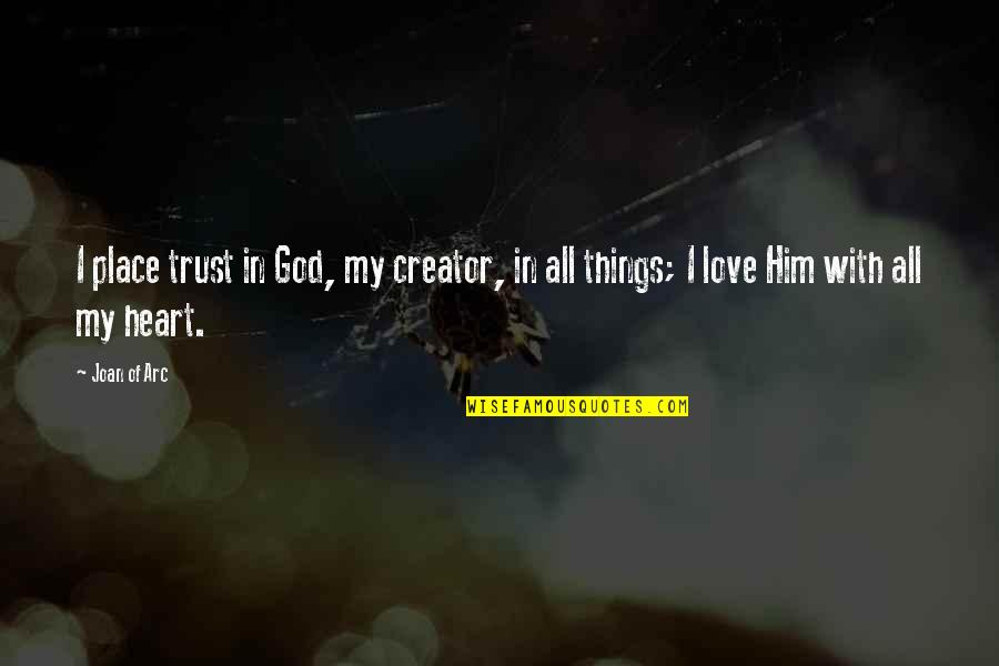 I Heart Him Quotes By Joan Of Arc: I place trust in God, my creator, in